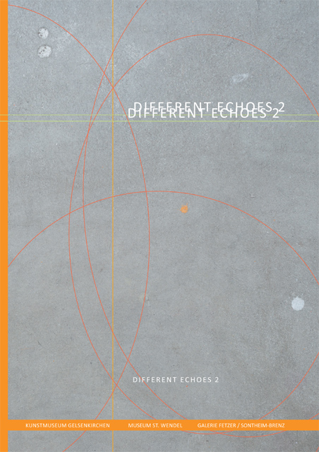 Different Echoes 2. Katalog der Ausstellungsreihe Different Echoes, Museum Sankt Wendel, 2017